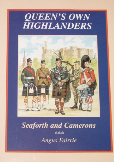 Queen's Own Highlanders (Seaforths and Camerons) - An Illustrated History, by Angus Fairrie